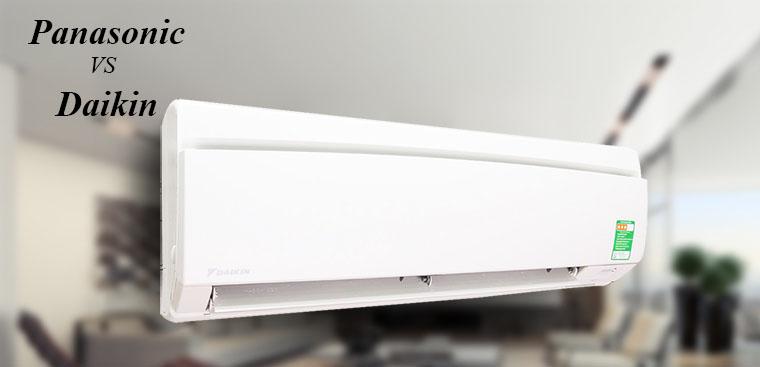 So sánh máy lạnh Panasonic và máy lạnh Daikin, nên mua hãng nào?